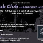 Hub Club -HARDBOILED NIGHT- @2017年2月5日 秋葉原 CYPHER